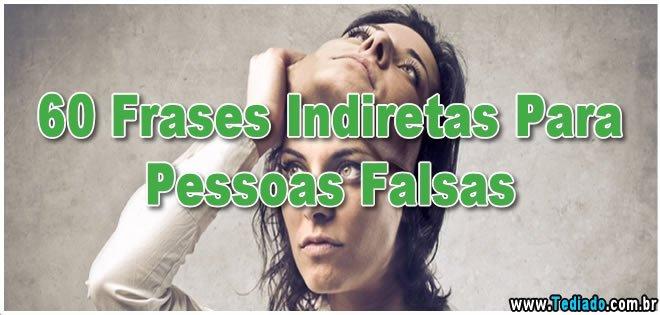 60 Frases Indiretas Para Pessoas Falsas Blog Tediado