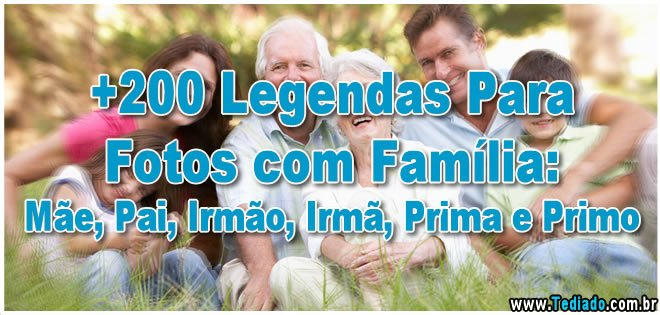 200 Legendas Para Fotos Com Família Mãe Pai Irmão Irmã Prima E