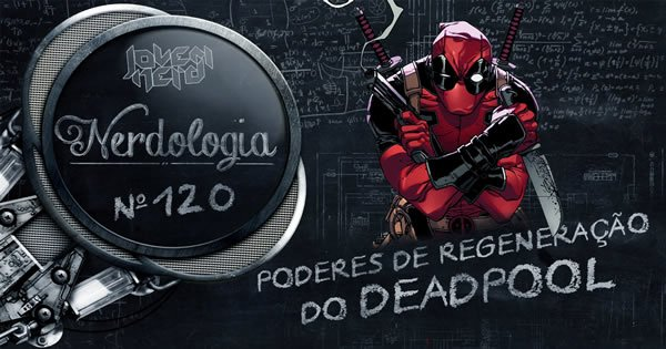 deadpool - deadpool - Poderes de regeneração do Deadpool – Nerdologia