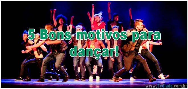 5 Bons motivos para dançar! 5