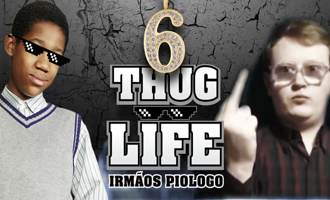 Thug Life Irmãos Piologo #6 2