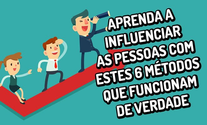 6 métodos de como influenciar as pessoas 4