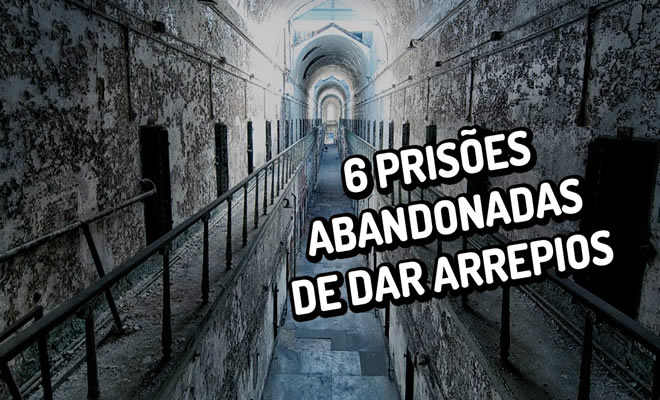 Photo of 6 prisões abandonadas que causam arrepios