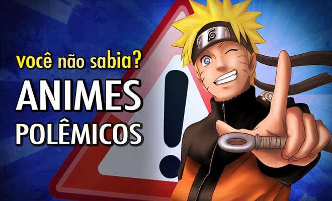 Os animes mais polêmicos