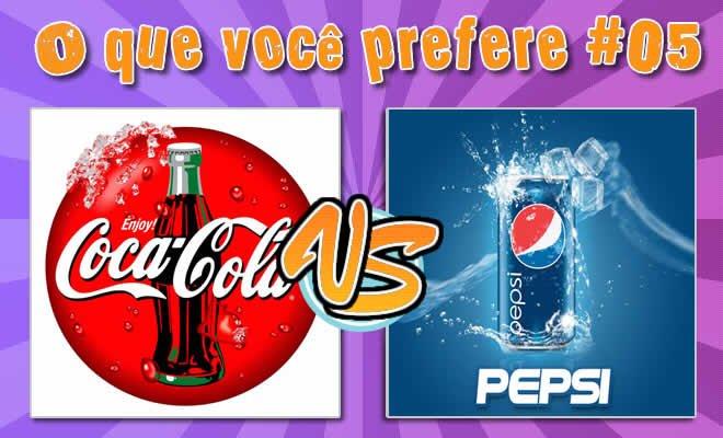 O que você prefere #05 - Coca-Cola x Pepsi 2