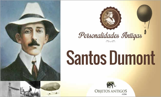 Saiba quem foi Santos Dumont - Personalidades Antigas 5
