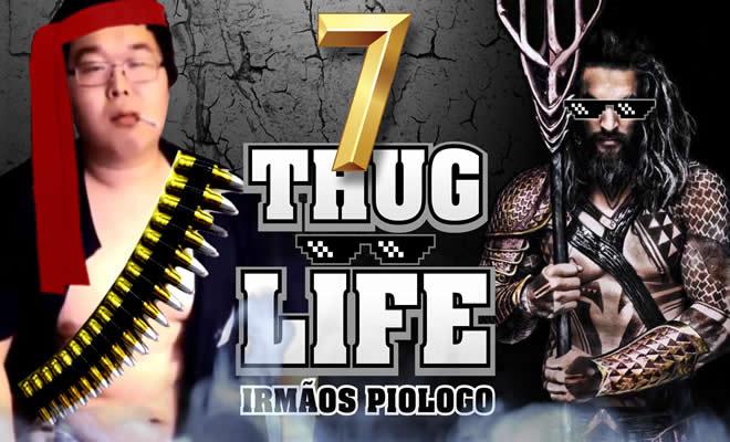 Thug Life Irmãos Piologo #7 6