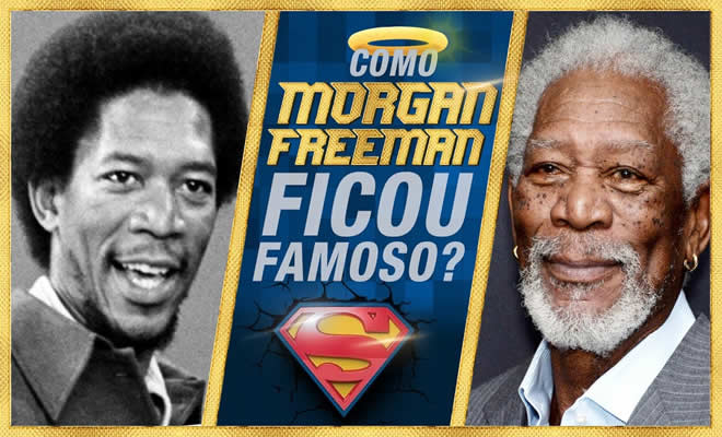 morgan freeman - morgan freeman famoso - Como Morgan Freeman ficou famoso?