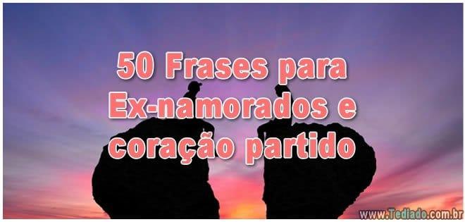 50 Frases Para Ex Namorados E Coração Partido Blog Tediado
