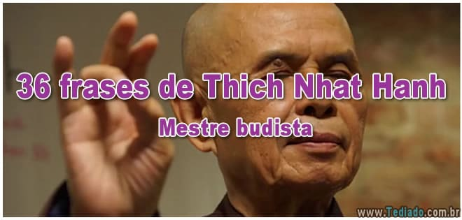 36 frases de Thich Nhat Hanh - Mestre budista 36 frases de Thich Nhat Hanh – Mestre budista