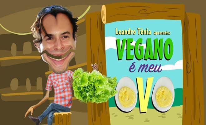 Leandro Tênia - Vegano é meu Ovo 7