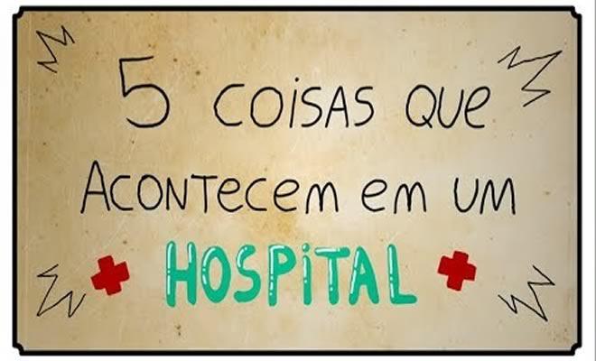 5 coisas que acontecem em um hospital 1