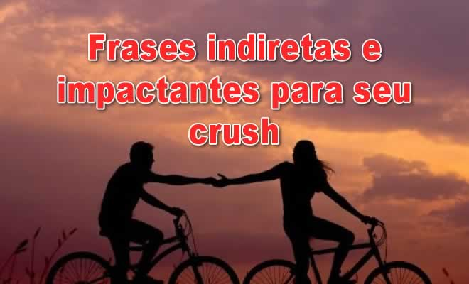 113 frases indiretas e impactantes para seu crush