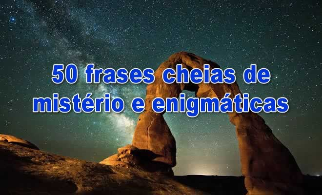 Photo of 50 frases cheias de mistério e enigmáticas
