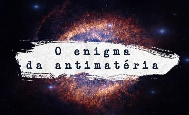 O Enigma da Antimatéria 2