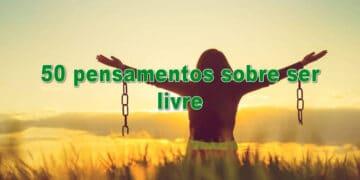 50 pensamentos sobre ser livre 12